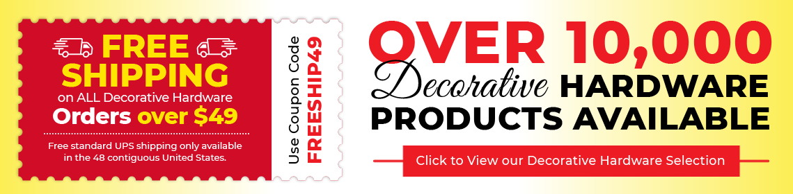 Free Shipping on All Decorative Hardware Orders over $49 - Use Code FREESHIP49