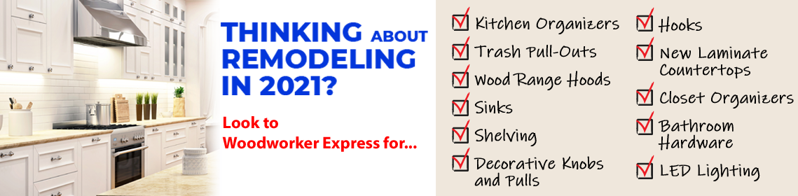 Look no further than Woodworker Express for ALL of your Remodeling Needs