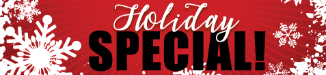 Check out our 2018 Holiday Specials